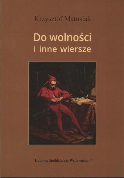 Do wolności i inne wiersze Krzysztof Matusiak