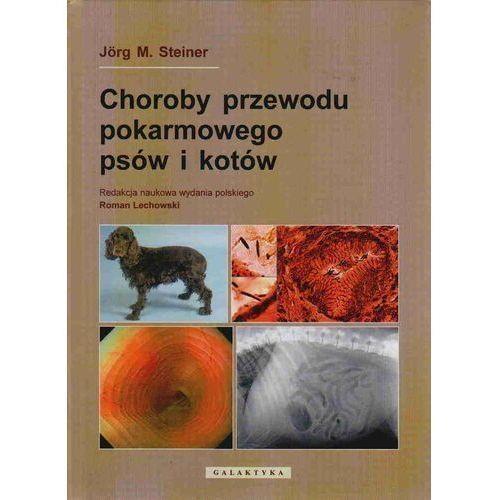 Choroby przewodu pokarmowego psów i kotów Steiner Jorg M.