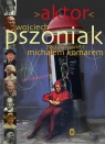 Aktor Pszoniak Wojciech, Komar Michał