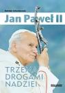 Jan Paweł II. Trzema drogami nadziei Urbankowski Bohdan