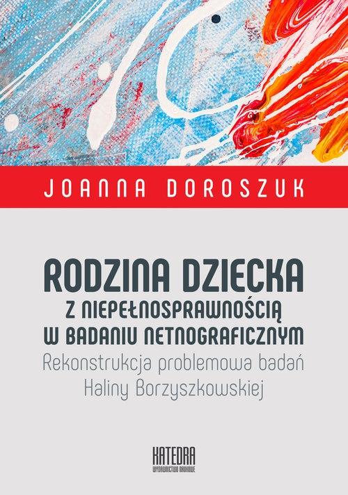 Rodzina dziecka z niepełnosprawnością w badaniu netnograficznym Doroszuk Joanna