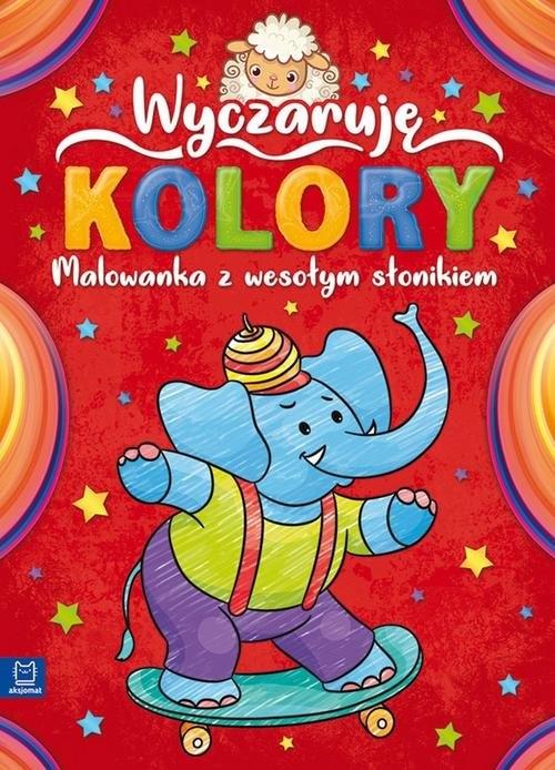 Wyczaruję kolory Malowanka z wesołym słonikiem
