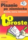 Pisanie po niemiecku To proste Zasady, wzory, ćwiczenia Król Agnieszka