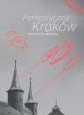 Fantastyczny Kraków Dunin Wąsowicz Paweł
