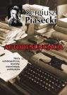 Autodenuncjacja Teksty autobiograficzne, wywiady, rozmowy, autokomentarze, Piasecki Sergiusz