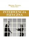 Interwencja fizyczna. Podręcznik dla pracowników placówek Talaga Michał