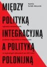 Między polityką integracyjną a polityką polonijną Sytuacja Scholl-Mazurek Kamila