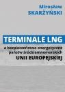 Terminale LNG a bezpieczeństwo energetyczne państw środziemnomorskich Unii Skarżyński Mirosław