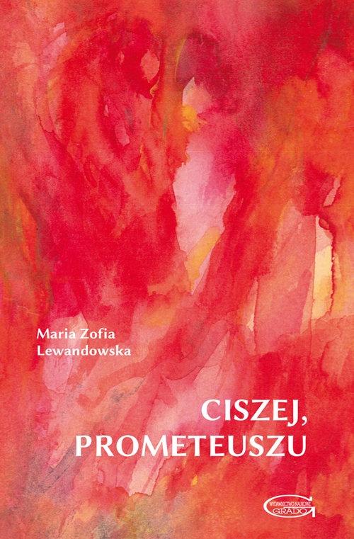 Ciszej, Prometeuszu Lewandowska Maria Zofia