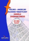 Polsko-angielski słownik tematyczny handlu zagranicznego/ Angielsko-Polski Kapusta Piotr