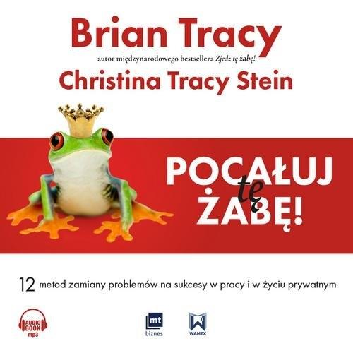 Pocałuj tę żabę  (Audiobook) Tracy Brian, Tracy-Stein Christina
