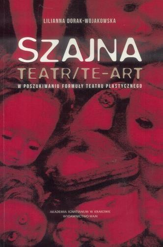 Szajna: Teatr/Te-art Dorak-Wojakowska Lilianna