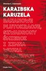 Karaibska karuzela Bananowe plutokracje, szwadrony śmierci i zimna wojna Wiesław A. Zdaniewski
