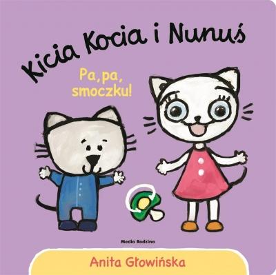 Kicia Kocia i Nunuś. Pa, pa smoczku! Głowińska Anita