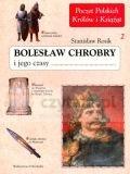 Bolesław Chrobry i jego czasy Rosik Stanisław