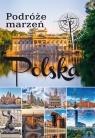 Podróże marzeń Polska Opracowanie zbiorowe
