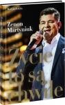 Życie to są chwile Martyniuk Zenon
