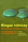 Biogaz rolniczy odnawialne źródło energii Teoria i praktyczne