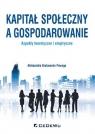 Kapitał społeczny a gospodarowanie aspekty teoretyczne i empiryczne