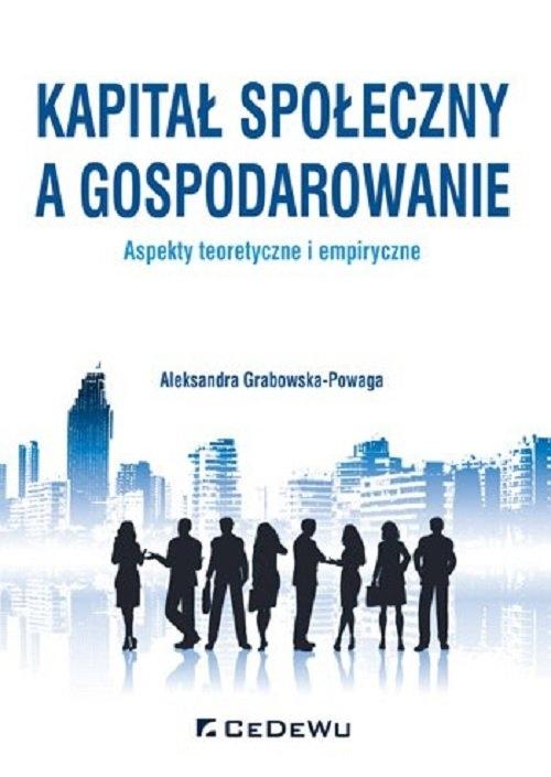 Kapitał społeczny a gospodarowanie aspekty teoretyczne i empiryczne Grabowska-Powaga Aleksandra