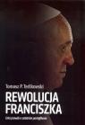 Rewolucja Franciszka Cała prawda o ostatnim pontyfikacie Terlikowski Tomasz P.