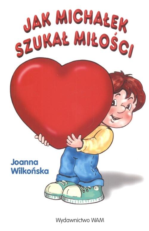 Jak Michałek szukał miłości Wilkońska Joanna