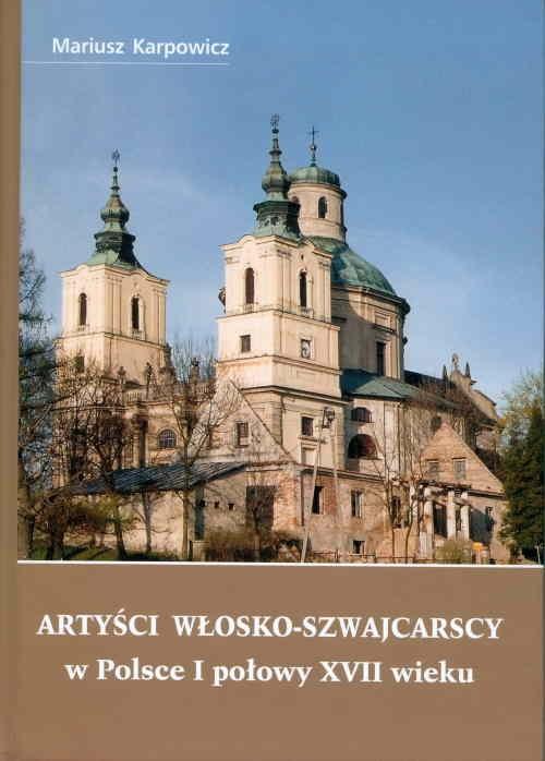 Artyści włosko-szwajcarscy w Polsce I połowy XVII wieku Karpowicz Mariusz