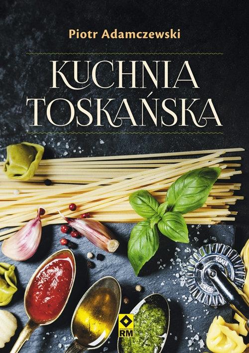 Kuchnia toskańska Adamczewski Piotr