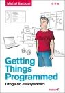 Getting Things Programmed Droga do efektywności