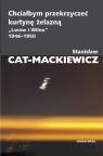 Chciałbym przekrzyczeć kurtynę żelazną ?Lwów i Wilno? 1946-1950 Cat-Mackiewicz Stanisław