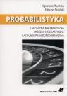 ProbabilistykaStatystyka matematyczna Procesy stochastyczne Rachunek Plucińska Agnieszka, Pluciński Edmund