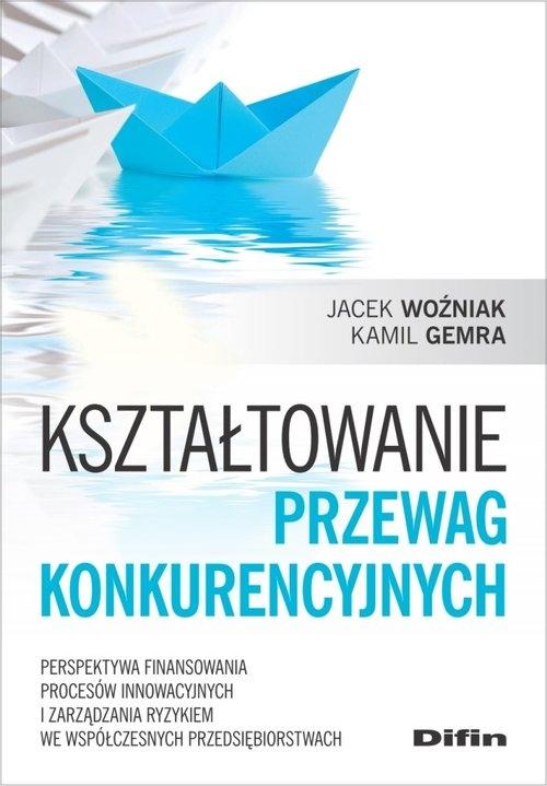 Kształtowanie przewag konkurencyjnych Woźniak Jacek, Gemra Kamil