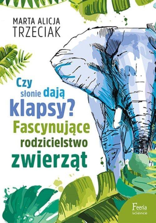 Czy słonie dają klapsy? Trzeciak Marta Alicja