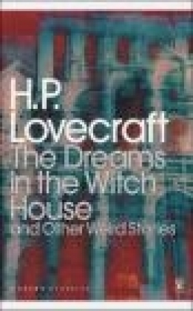 The Dreams in the Witch House and Other Weird Stories S. T. Joshi, H. P. Lovecraft