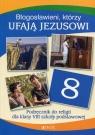 Błogosławieni którzy ufają Jezusowi Religia klasa 8 Podręcznik Mielnicki Krzysztof, Kondrak Elżbieta, Parszewska Ewelina