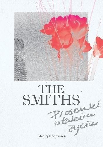 The Smiths. Piosenki o twoim życiu Maciej Koprowicz