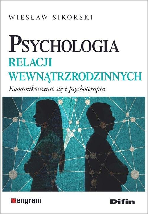 Psychologia relacji wewnątrzrodzinnych Sikorski Wiesław