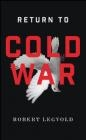 Return to Cold War Robert Legvold