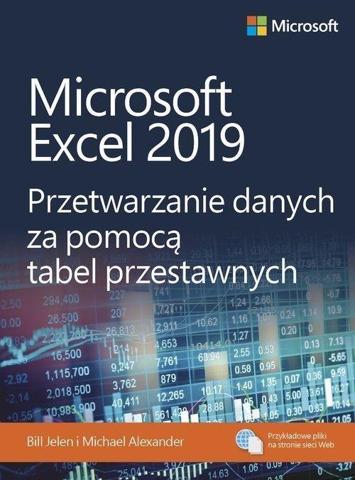 Microsoft Excel 2019. Przetwarzanie danych za pomocą tabel przestawnych Jelen Bill, Alexander Michael