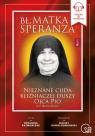 Bł. Matka Speranza. Nieznane cuda bliźniaczej duszy ojca Pio Zavala Jose Maria