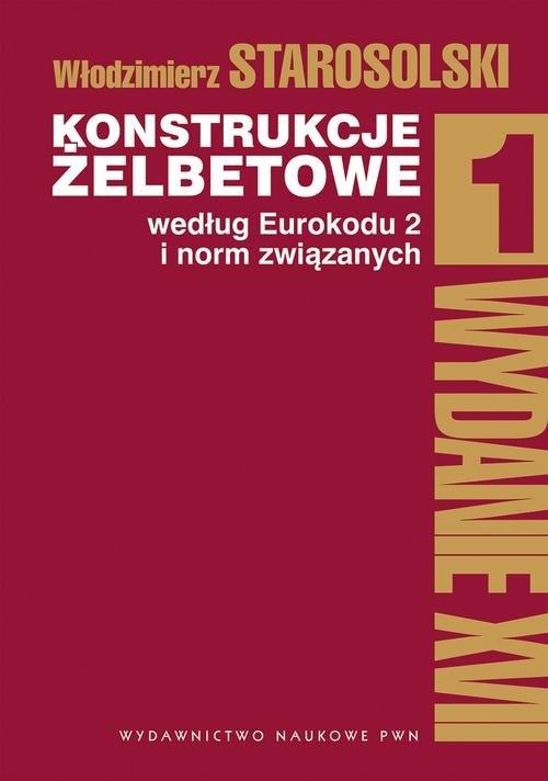 Konstrukcje żelbetowe według Eurokodu 2 i norm związanych Tom 1 Starosolski Włodzimierz