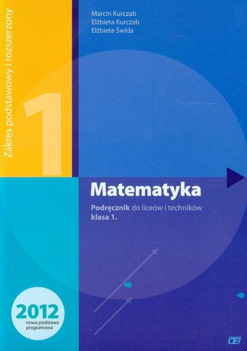 Matematyka 1. Podręcznik do liceum i technikum. Zakres podstawowy i rozszerzony Kurczab Marcin, Kurczab Elżbieta, Świda Elżbieta