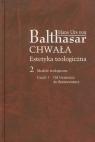 Chwała Estetyka teologiczna 2 Modele teologiczne Część 1 Od Ireneusza Balthasar Hans Urs