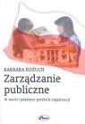 Zarządzanie publiczne W teorii i praktyce polskich organizacji Kożuch Barbara