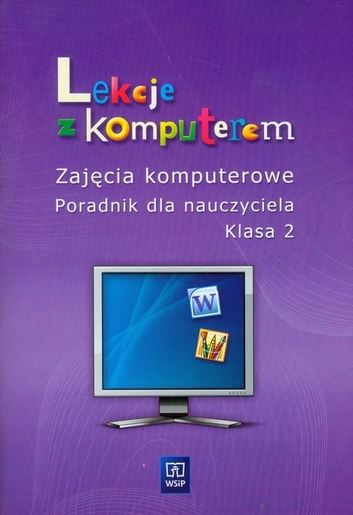 Lekcje z komputerem 2 Zajęcia komputerowe Poradnik dla nauczyciela Jochemczyk Wanda, Kranas Witold, Olędzka Katarzyna i inni