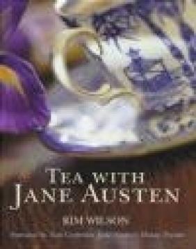 Tea with Jane Austen Kim Wilson