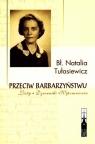 Przeciw barbarzyństwu Bł. Natalia Tułasiewicz