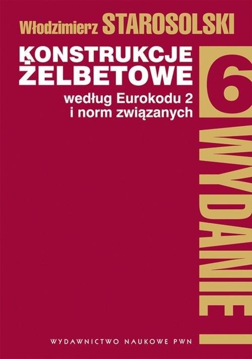 Konstrukcje żelbetowe według Eurokodu 2 i norm związanych Tom  6 Starosolski Włodzimierz