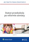 Statut przedszkola po reformie oświaty Marciniak Lidia, Piotrowska-Albin Elżbieta, Piszko Agata