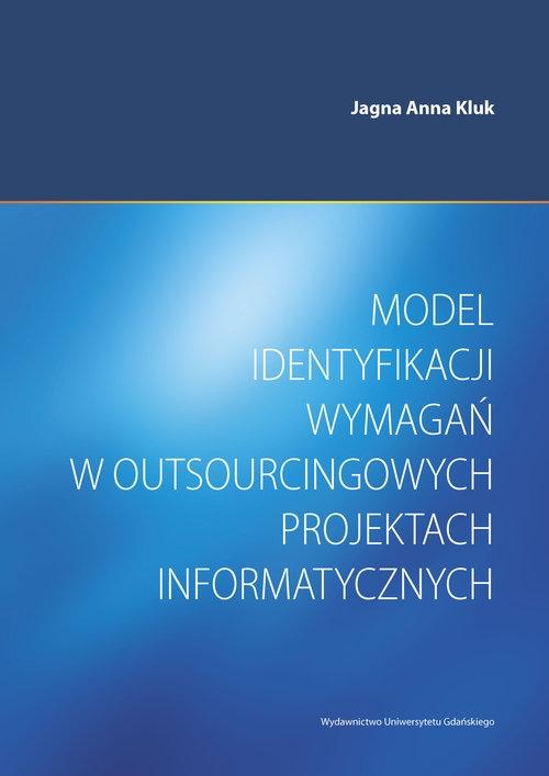 Model identyfikacji wymagań w outsourcingowych projektach informatycznych Kluk Jagna Anna